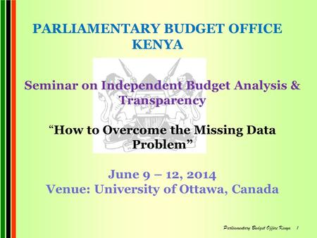 "Seminar on Independent Budget Analysis & Transparency ""How to Overcome the Missing Data Problem"" June 9 – 12, 2014 Venue: University of Ottawa, Canada."