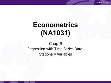1 Econometrics (NA1031) Chap 9 Regression with Time Series Data: Stationary Variables.