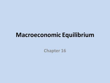 Macroeconomic Equilibrium Chapter 16. Short run equilibrium  Equilibrium is established when aggregate supply equals aggregate demand  Make sure you.