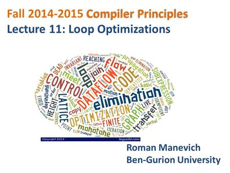 Compiler Principles Fall 2014-2015 Compiler Principles Lecture 11: Loop Optimizations Roman Manevich Ben-Gurion University.