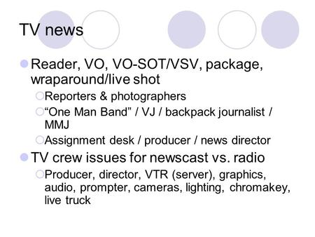 TV news Reader, VO, VO-SOT/VSV, package, wraparound/live shot