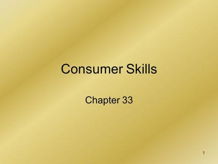 1 Consumer Skills Chapter 33. 2 Planning Purchases Smaller purchases need no planning More expensive purchases require a plan.