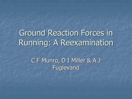 Ground Reaction Forces in Running: A Reexamination C F Munro, D I Miller & A J Fuglevand.