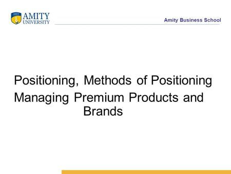 Amity Business School Positioning, Methods of Positioning Managing Premium Products and Brands.