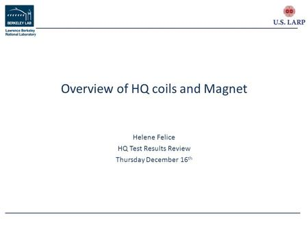 Helene Felice HQ Test Results Review Thursday December 16 th Overview of HQ coils and Magnet.
