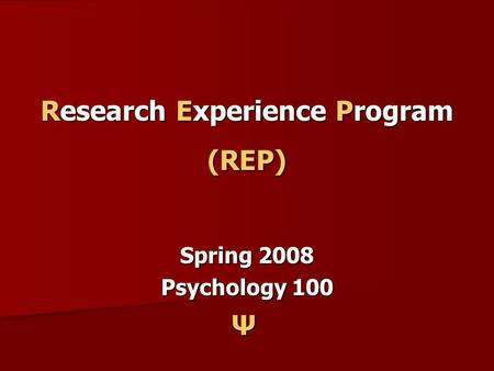 Research Experience Program (REP) Spring 2008 Psychology 100 Ψ.