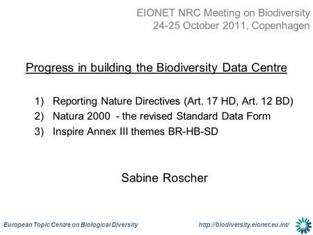 European Topic Centre on Biological Diversity  EIONET NRC Meeting on Biodiversity 24-25 October 2011, Copenhagen Progress.