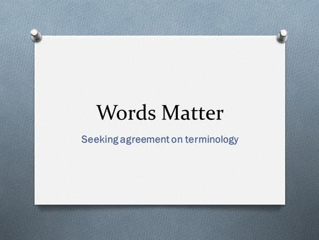 Words Matter Seeking agreement on terminology. Defining terms for PFLCC O There are many terms of art and jargon being used to describe resource priorities.