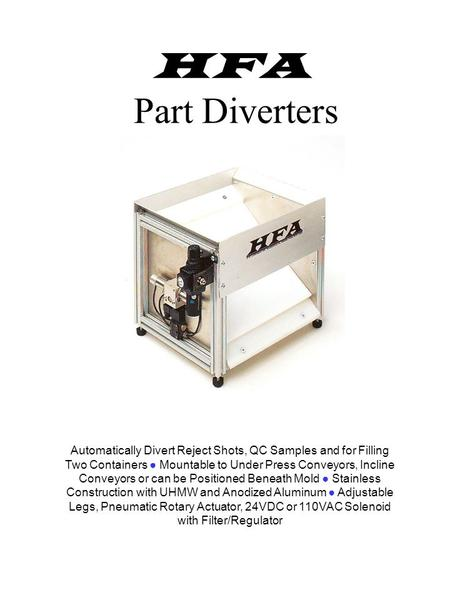 HFA Part Diverters Automatically Divert Reject Shots, QC Samples and for Filling Two Containers ● Mountable to Under Press Conveyors, Incline Conveyors.