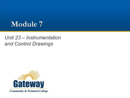 Module 7 Unit 23 – Instrumentation and Control Drawings.