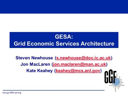 GESA: Grid Economic Services Architecture Steven Newhouse Jon MacLaren