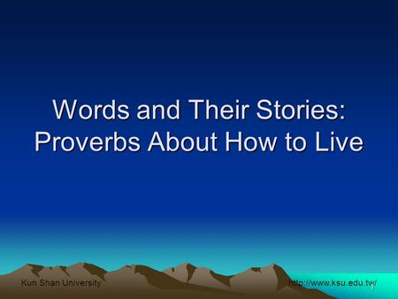 Shan University 1 Words and Their Stories: Proverbs About How to Live.