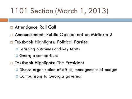 1101 Section (March 1, 2013)  Attendance Roll Call  Announcement: Public Opinion not on Midterm 2  Textbook Highlights: Political Parties  Learning.