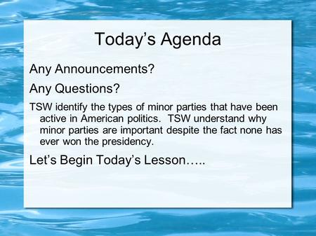 Today's Agenda Any Announcements? Any Questions? TSW identify the types of minor parties that have been active in American politics. TSW understand why.