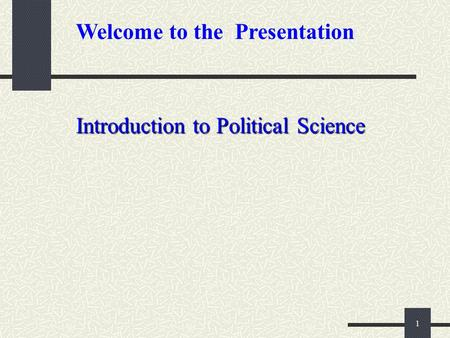1 Welcome to the Presentation Introduction to Political Science.