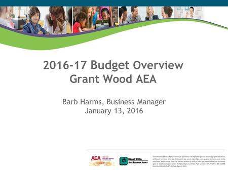 2016-17 Budget Overview Grant Wood AEA Barb Harms, Business Manager January 13, 2016.