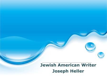 Jewish American Writer Joseph Heller. Contents Brief Introdution 1 Works 2 Early and Later Years 3 Black Comedy 4.