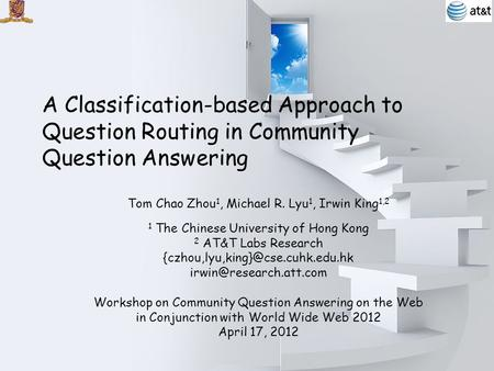 11 A Classification-based Approach to Question Routing in Community Question Answering Tom Chao Zhou 1, Michael R. Lyu 1, Irwin King 1,2 1 The Chinese.