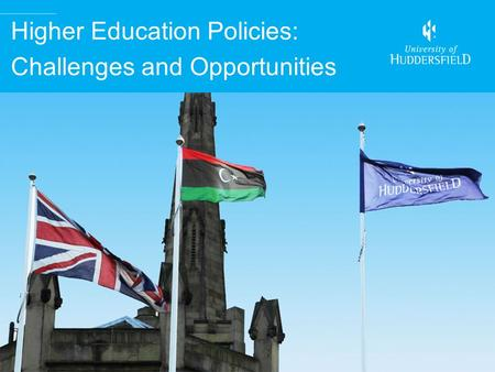 Higher Education Policies: Challenges and Opportunities Prof. David Taylor Pro Vice-Chancellor (International)