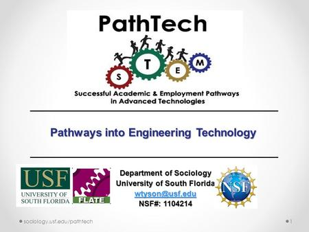 Department of Sociology University of South Florida NSF#: 1104214 1sociology.usf.edu/pathtech Pathways into Engineering Technology.