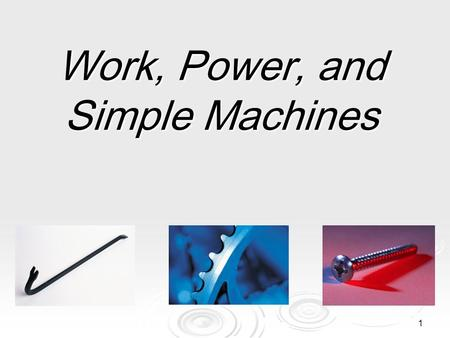 1 Work, Power, and Simple Machines 2 What is work?  In science, the word work has a different meaning than you may be familiar with.  The scientific.