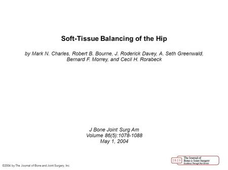 Soft-Tissue Balancing of the Hip by Mark N. Charles, Robert B. Bourne, J. Roderick Davey, A. Seth Greenwald, Bernard F. Morrey, and Cecil H. Rorabeck J.