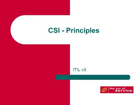 CSI - Principles ITIL v3. CSI & Organizational Change © Crown Copyright 2007 Reproduced under license from OGC.