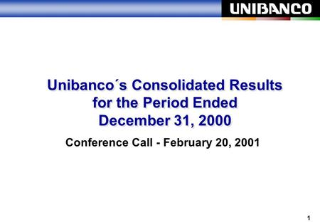 1 Unibanco´s Consolidated Results for the Period Ended December 31, 2000 Unibanco´s Consolidated Results for the Period Ended December 31, 2000 Conference.