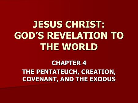 CHAPTER 4 THE PENTATEUCH, CREATION, COVENANT, AND THE EXODUS JESUS CHRIST: GOD'S REVELATION TO THE WORLD.