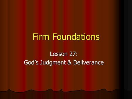 Firm Foundations Lesson 27: God's Judgment & Deliverance.