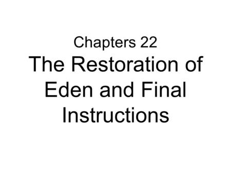 Chapters 22 The Restoration of Eden and Final Instructions.
