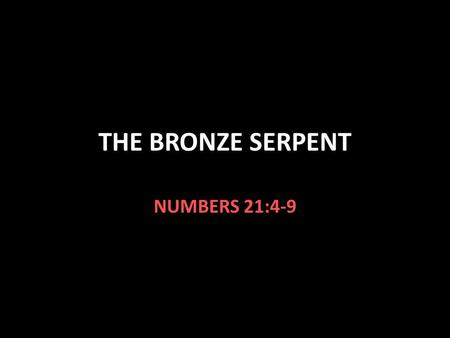 THE BRONZE SERPENT NUMBERS 21:4-9.