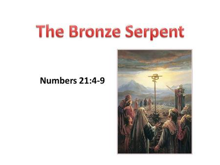 "Numbers 21:4-9. Types ""a figure, representation, or symbol of something to come, as an event in the Old Testament foreshadows another in the New Testament"""