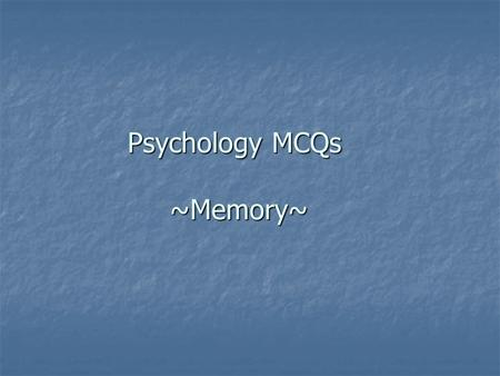 Psychology MCQs ~Memory~. 1. To prevent information in short-term store from decaying, one can use ________. a. rehearsal a. rehearsal b. elaboration.