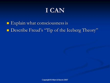 "I CAN Explain what consciousness is Explain what consciousness is Describe Freud's ""Tip of the Iceberg Theory"" Describe Freud's ""Tip of the Iceberg Theory"""