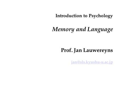 Introduction to Psychology Memory and Language Prof. Jan Lauwereyns