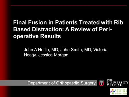 Final Fusion in Patients Treated with Rib Based Distraction: A Review of Peri- operative Results THE UNIVERSITY OF UTAH Department of Orthopaedic Surgery.