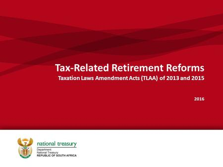 Tax-Related Retirement Reforms Taxation Laws Amendment Acts (TLAA) of 2013 and 2015 2016.