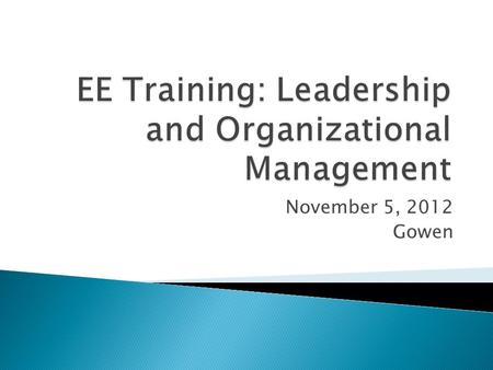 November 5, 2012 Gowen.  What is Leadership and Organizational Management?  Tips  Discussion  Dates.