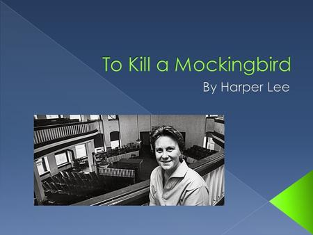  To Kill a Mockingbird, published 55 years ago  To spend an hour in Monroeville, Alabama, is to know why Harper Lee, the author of To Kill a Mockingbird,