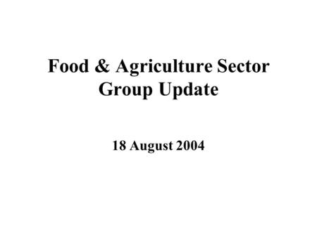 Food & Agriculture Sector Group Update 18 August 2004.