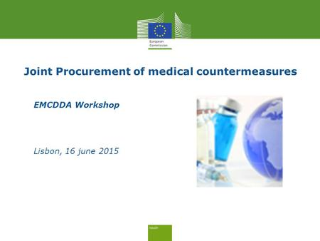 Joint Procurement of medical countermeasures EMCDDA Workshop Lisbon, 16 june 2015.