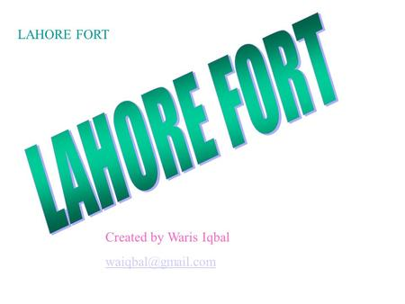 LAHORE FORT Created by Waris Iqbal