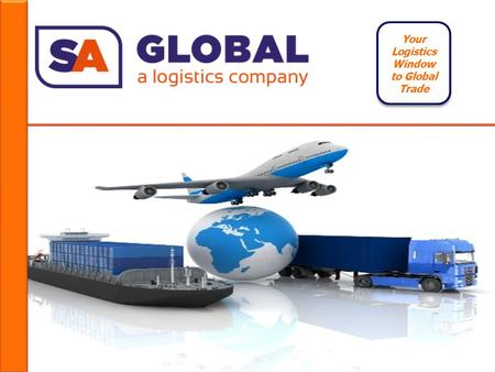 Your Logistics Window to Global Trade SA Global Logistics [SAGL] is an India based International Freight Forwarder offering a Innovative Logistics solutions.