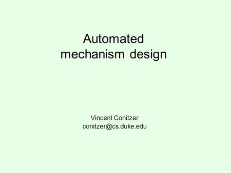 Automated mechanism design Vincent Conitzer
