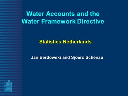 Water Accounts and the Water Framework Directive Statistics Netherlands Jan Berdowski and Sjoerd Schenau.