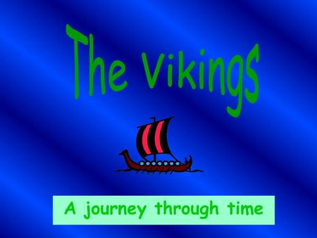 A journey through time Vikings - The Beginning Vikings - The Beginning Vikings lived over one thousand years ago They originally lived in Norway, Sweden.