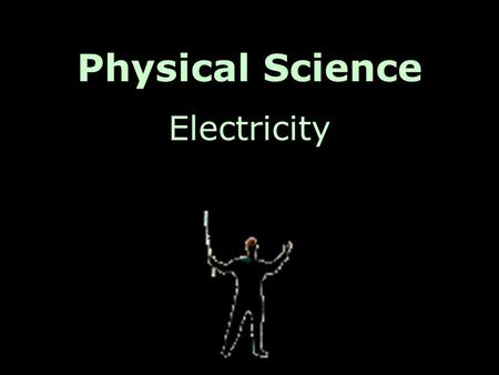Physical Science Electricity. Yes, we all know what electricity is, but exactly what is it? -where does it come from -can you see it -how is it created.