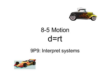 8-5 Motion d=rt 9P9: Interpret systems. Types of motion Problems T1) Distance covered is equal (d = d) T2) Distance covered is equal + wind or current.