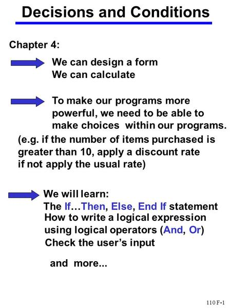 110 F-1 Decisions and Conditions Chapter 4: We can design a form We can calculate To make our programs more powerful, we need to be able to make choices.